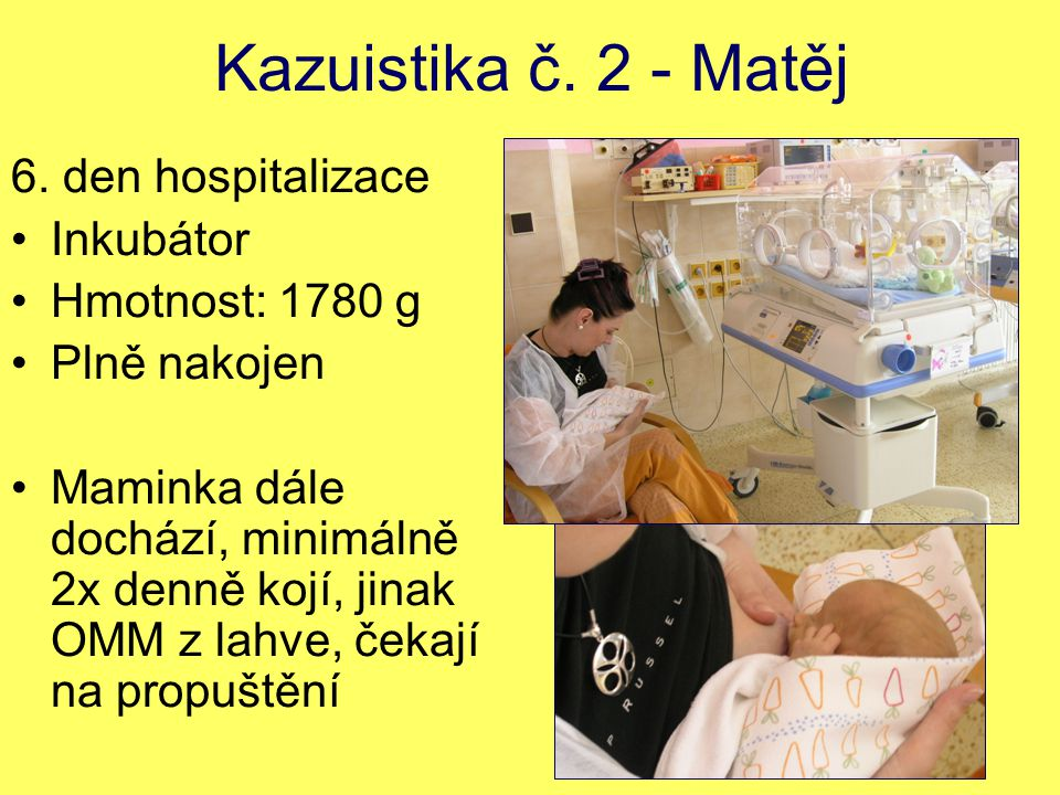 Kazuistika č. 2 - Matěj 6. den hospitalizace Inkubátor