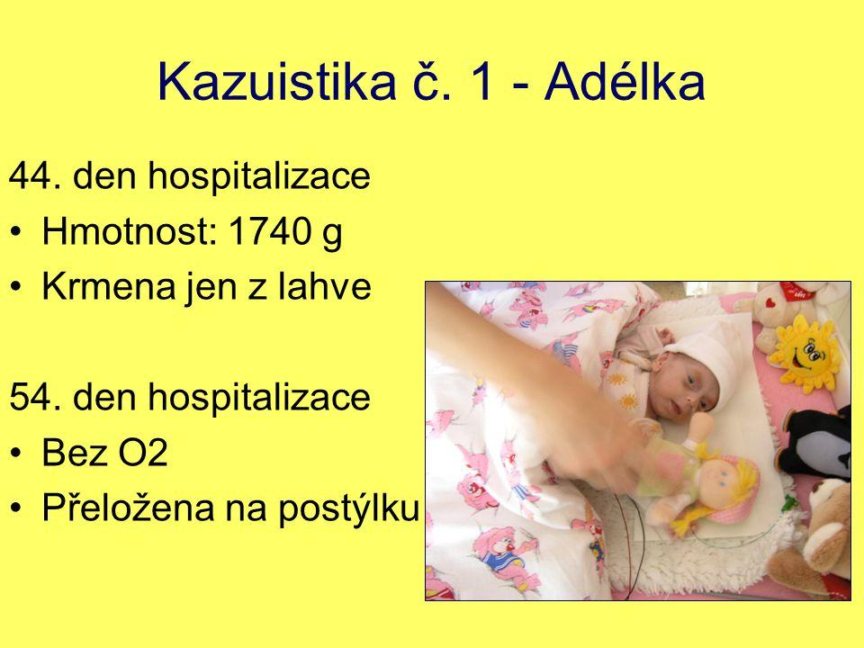 Kazuistika č. 1 - Adélka 44. den hospitalizace Hmotnost: 1740 g