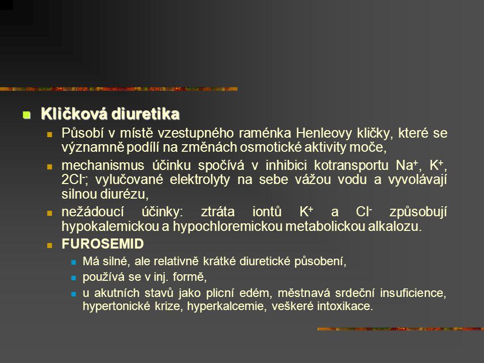 Kličková diuretika Působí v místě vzestupného raménka Henleovy kličky, které se významně podílí na změnách osmotické aktivity moče,