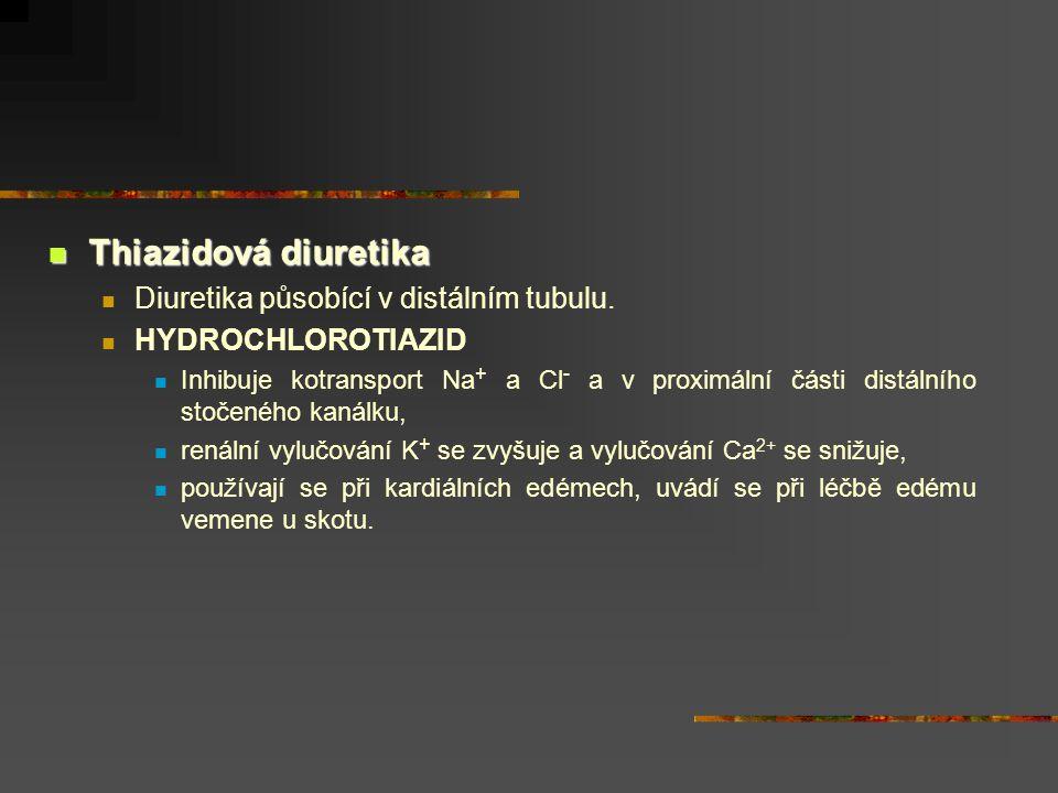 Thiazidová diuretika Diuretika působící v distálním tubulu.