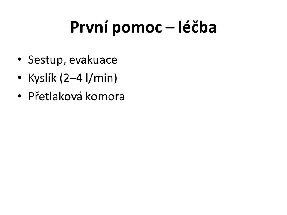 První pomoc – léčba Sestup, evakuace Kyslík (2–4 l/min)