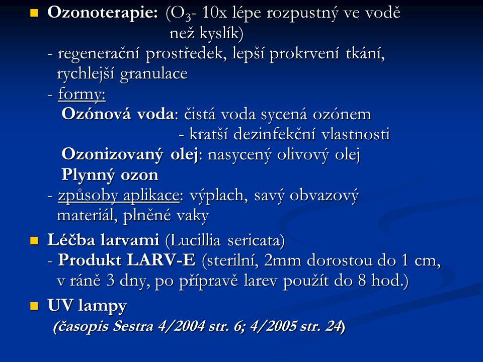 Ozonoterapie: (O3- 10x lépe rozpustný ve vodě než kyslík) - regenerační prostředek, lepší prokrvení tkání, rychlejší granulace - formy: Ozónová voda: čistá voda sycená ozónem - kratší dezinfekční vlastnosti Ozonizovaný olej: nasycený olivový olej Plynný ozon - způsoby aplikace: výplach, savý obvazový materiál, plněné vaky