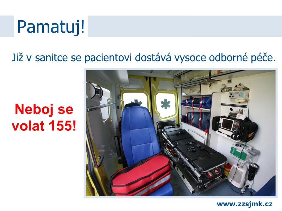Pamatuj! Již v sanitce se pacientovi dostává vysoce odborné péče. Neboj se volat 155! www.zzsjmk.cz