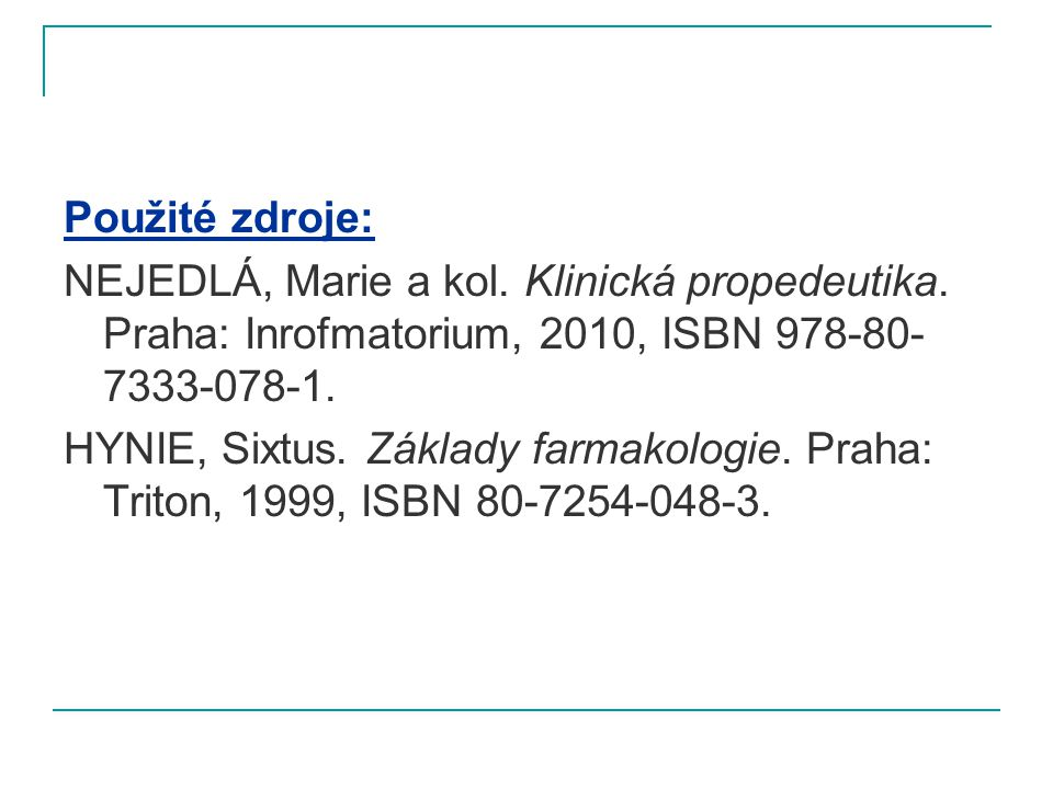 Použité zdroje: NEJEDLÁ, Marie a kol. Klinická propedeutika. Praha: Inrofmatorium, 2010, ISBN 978-80-7333-078-1.