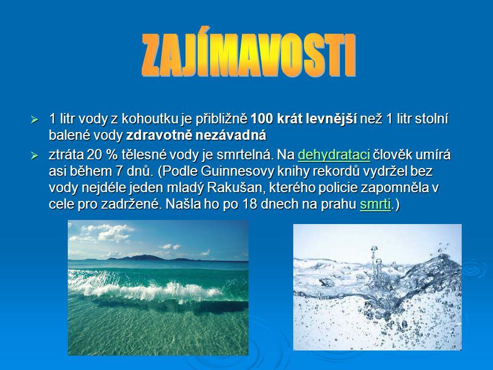 ZAJÍMAVOSTI 1 litr vody z kohoutku je přibližně 100 krát levnější než 1 litr stolní balené vody zdravotně nezávadná.