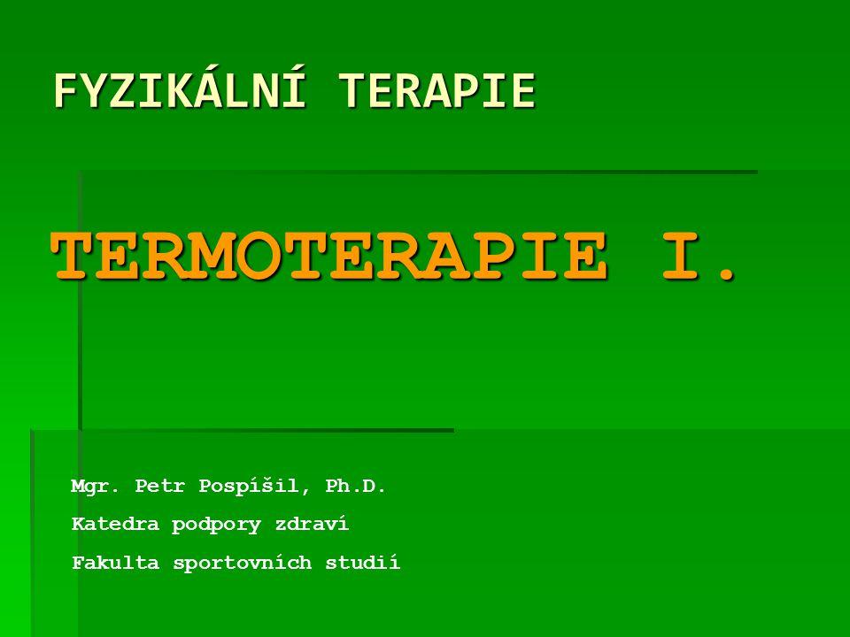 TERMOTERAPIE I. FYZIKÁLNÍ TERAPIE Mgr. Petr Pospíšil, Ph.D.