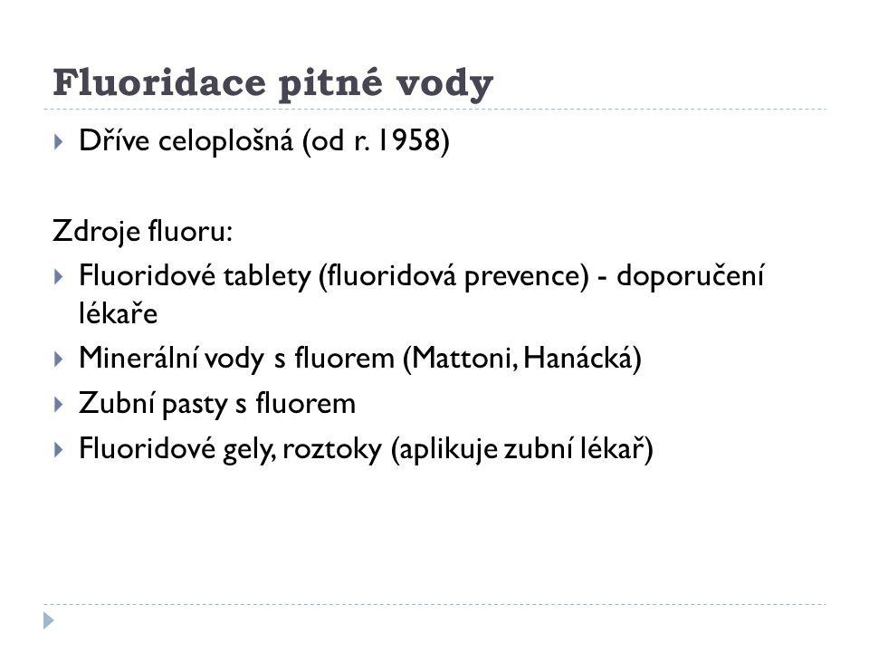 Fluoridace pitné vody Dříve celoplošná (od r. 1958) Zdroje fluoru: