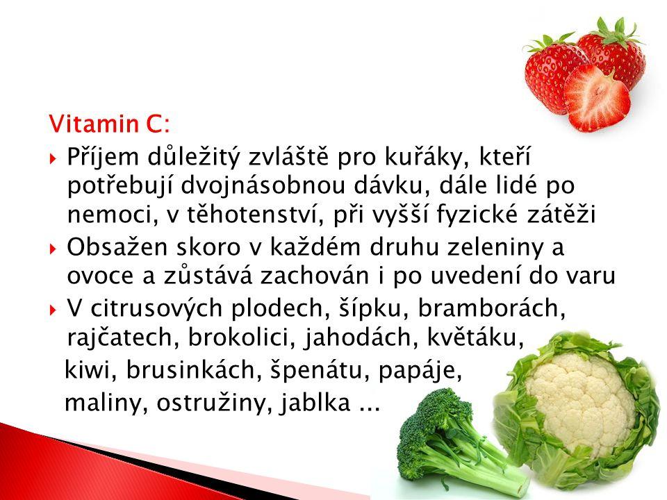 Vitamin C: Příjem důležitý zvláště pro kuřáky, kteří potřebují dvojnásobnou dávku, dále lidé po nemoci, v těhotenství, při vyšší fyzické zátěži.