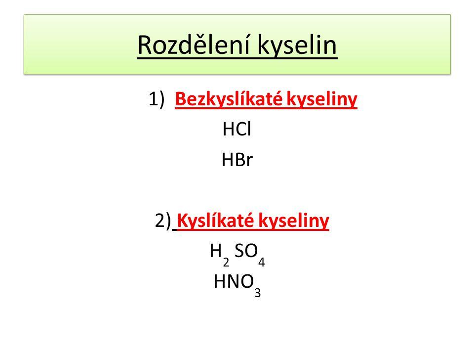 Rozdělení kyselin 1) Bezkyslíkaté kyseliny HCl HBr