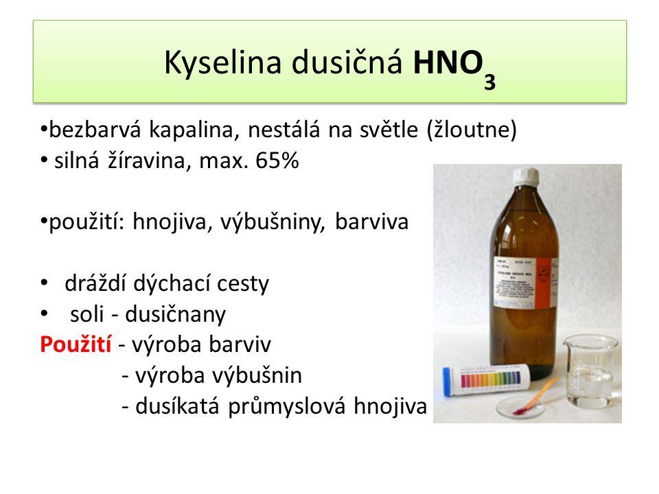 Kyselina dusičná HNO3 bezbarvá kapalina, nestálá na světle (žloutne)
