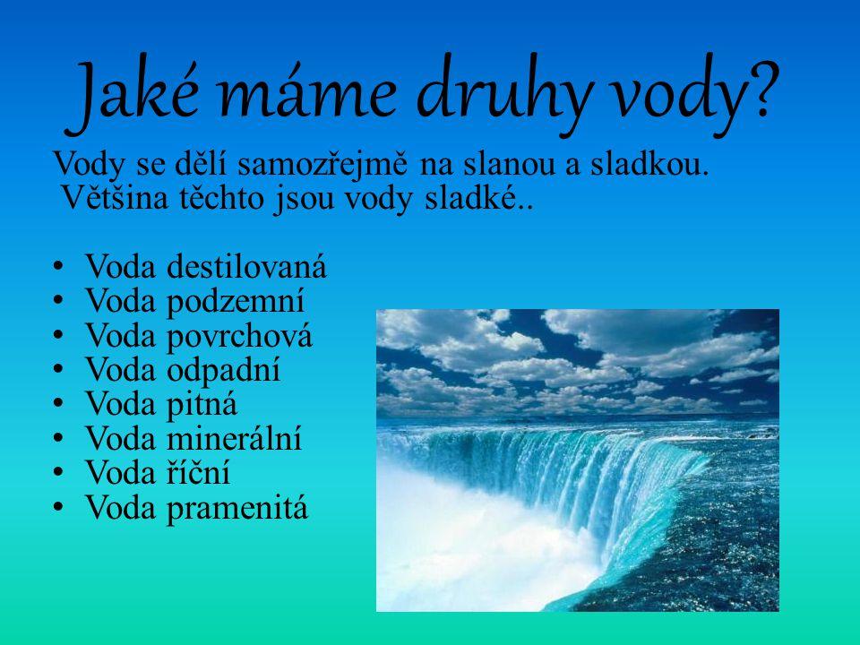 Jaké máme druhy vody Vody se dělí samozřejmě na slanou a sladkou.