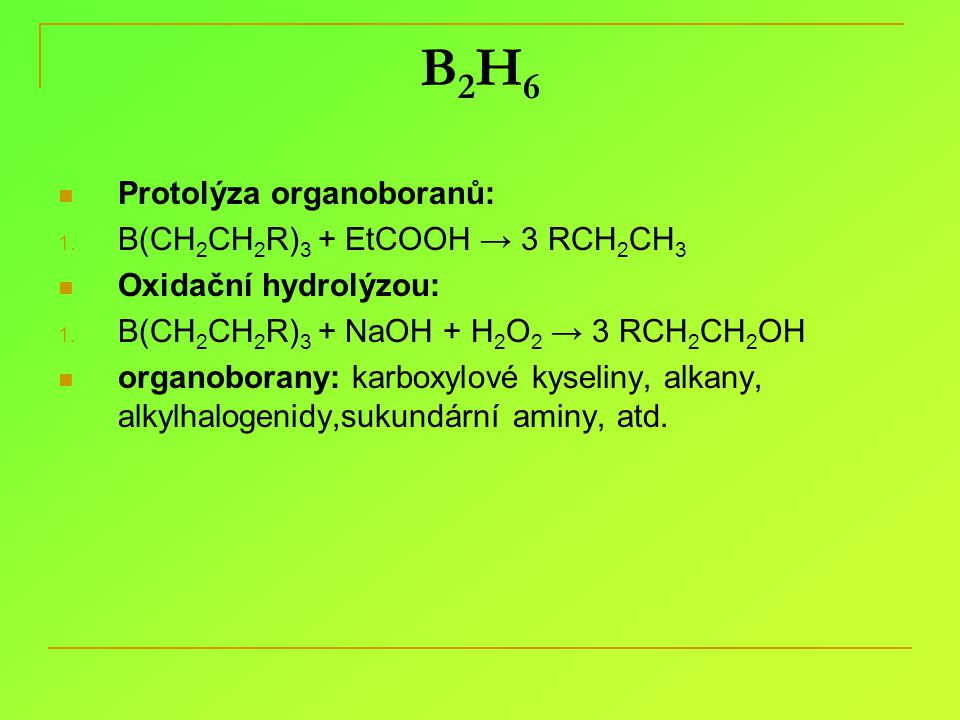 B2H6 Protolýza organoboranů: B(CH2CH2R)3 + EtCOOH → 3 RCH2CH3