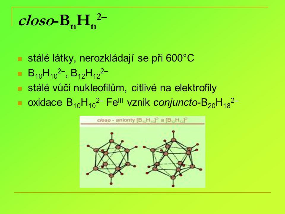 closo-BnHn2– stálé látky, nerozkládají se při 600°C B10H102–, B12H122–
