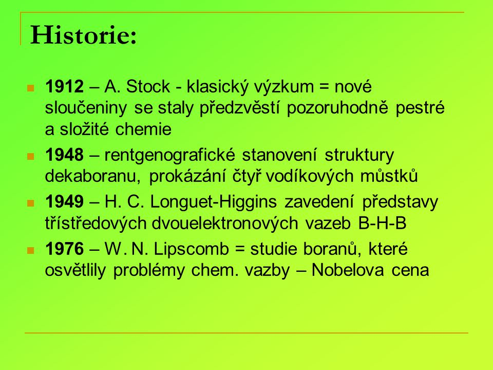 Historie: 1912 – A. Stock - klasický výzkum = nové sloučeniny se staly předzvěstí pozoruhodně pestré a složité chemie.