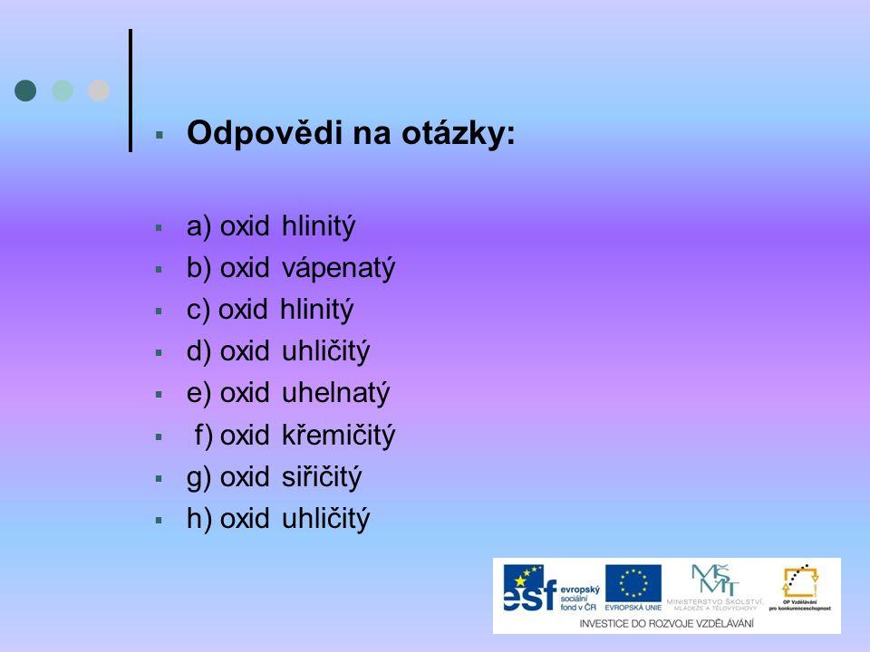 Odpovědi na otázky: a) oxid hlinitý b) oxid vápenatý c) oxid hlinitý