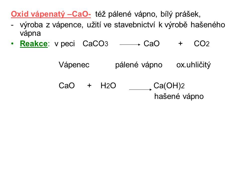 Oxid vápenatý –CaO- též pálené vápno, bílý prášek,