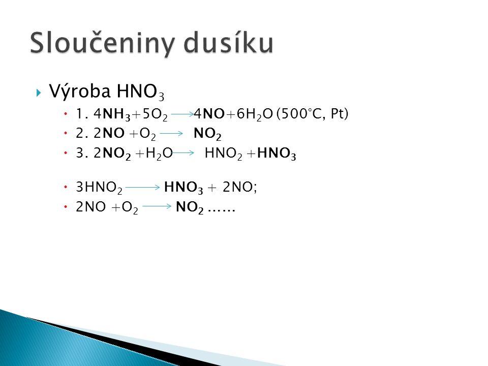 Sloučeniny dusíku Výroba HNO3 1. 4NH3+5O2 4NO+6H2O (500°C, Pt)