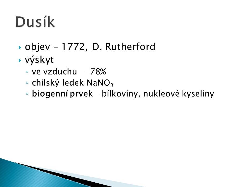 Dusík objev – 1772, D. Rutherford výskyt ve vzduchu - 78%