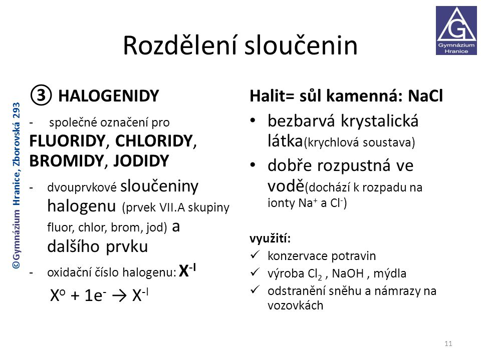 Rozdělení sloučenin ③ HALOGENIDY Xo + 1e- → X-I