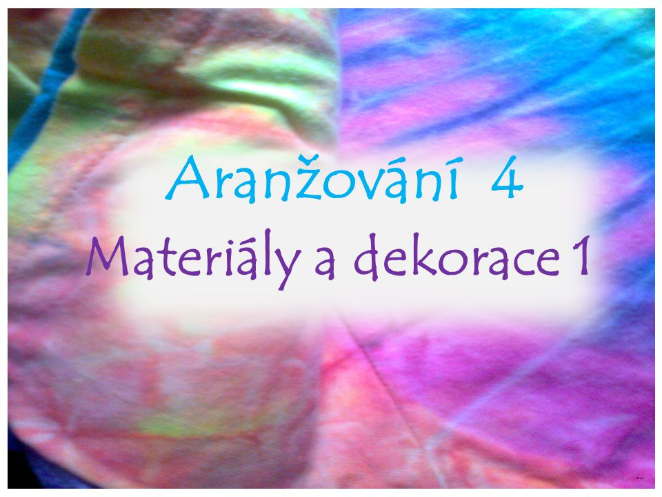 Aranžování 4 Materiály a dekorace 1 ©c.zuk