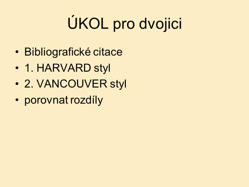 ÚKOL pro dvojici Bibliografické citace 1. HARVARD styl