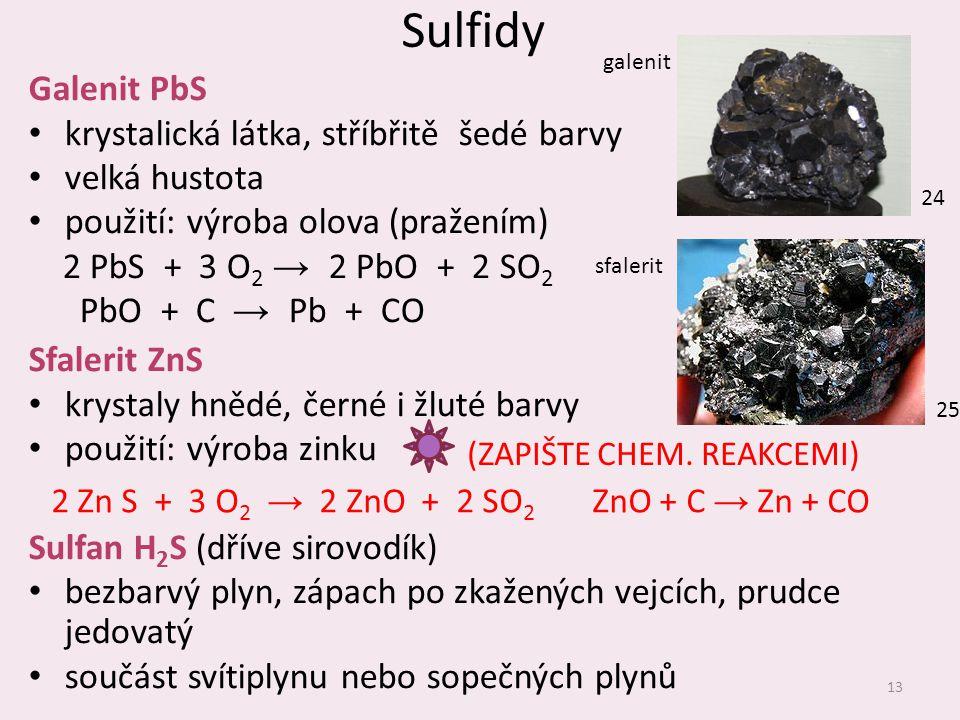 Sulfidy Galenit PbS krystalická látka, stříbřitě šedé barvy