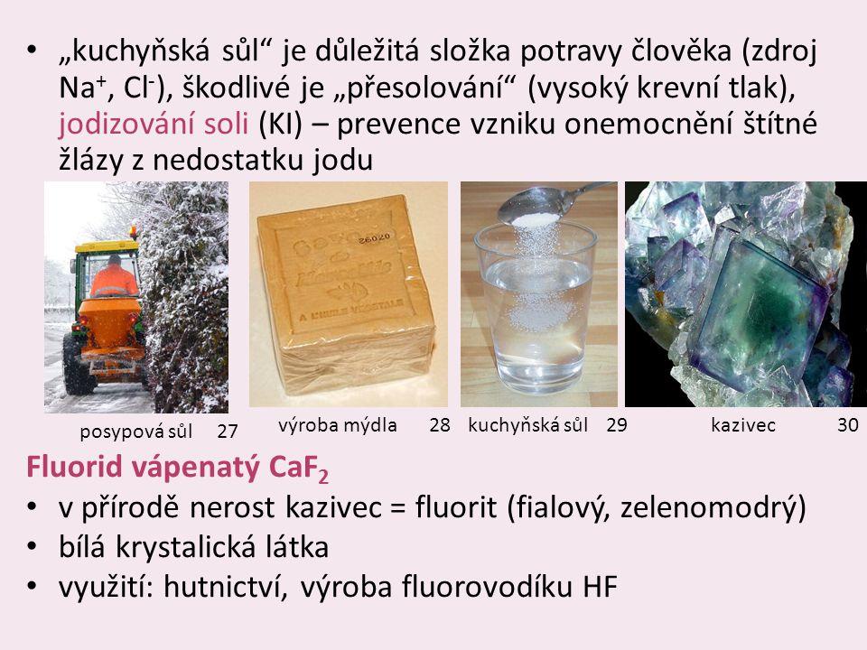 v přírodě nerost kazivec = fluorit (fialový, zelenomodrý)