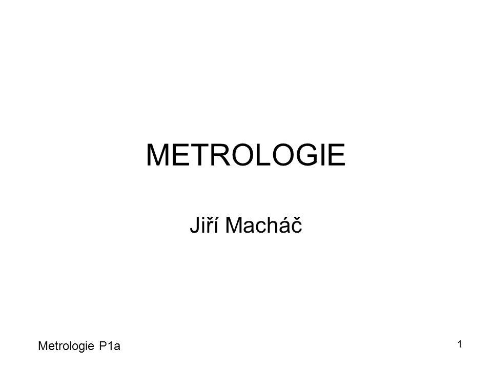 METROLOGIE Jiří Macháč Metrologie P1a
