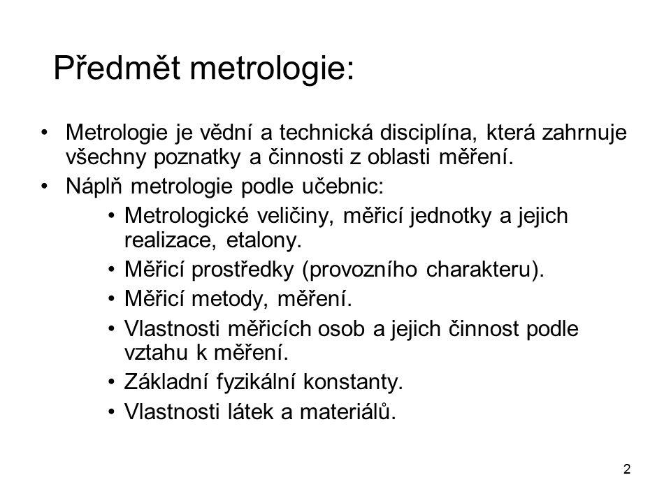 Předmět metrologie: Metrologie je vědní a technická disciplína, která zahrnuje všechny poznatky a činnosti z oblasti měření.