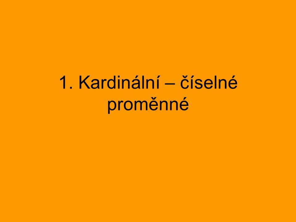 1. Kardinální – číselné proměnné