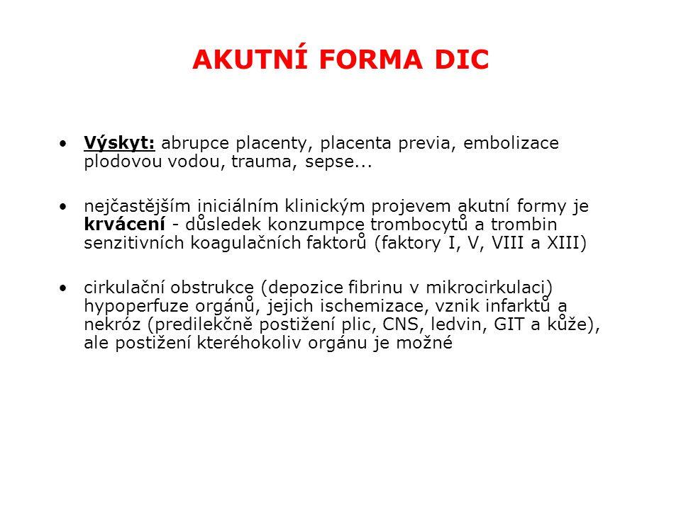 AKUTNÍ FORMA DIC Výskyt: abrupce placenty, placenta previa, embolizace plodovou vodou, trauma, sepse...