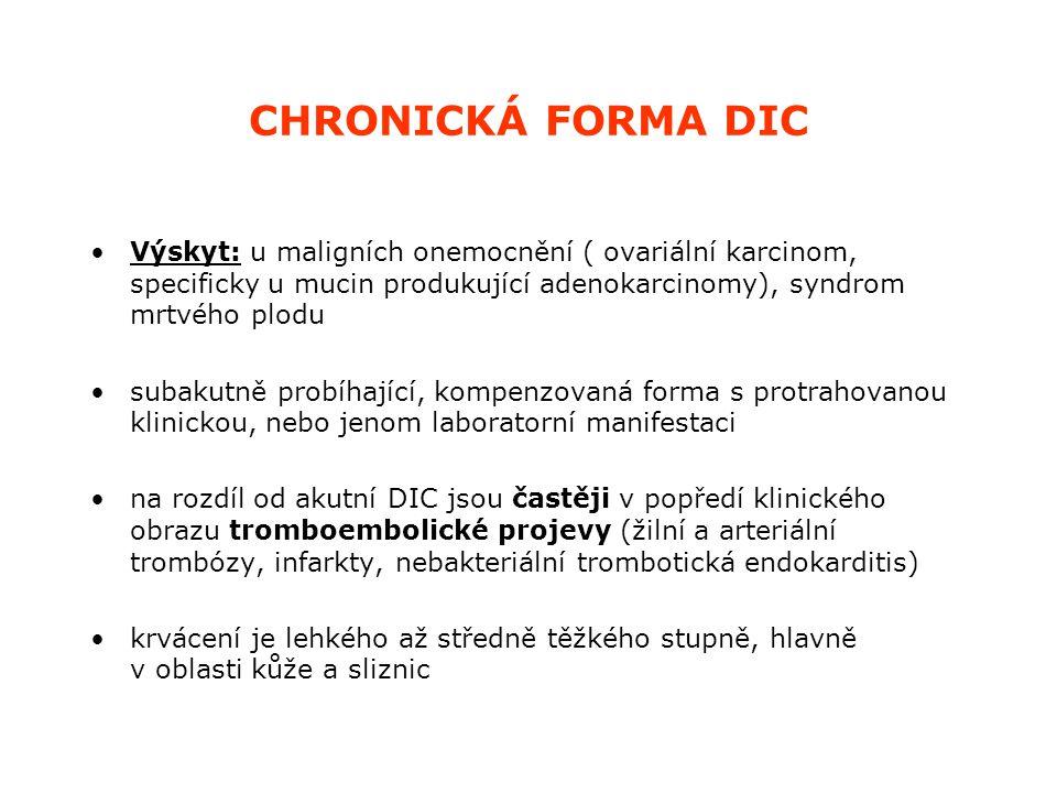 CHRONICKÁ FORMA DIC Výskyt: u maligních onemocnění ( ovariální karcinom, specificky u mucin produkující adenokarcinomy), syndrom mrtvého plodu.