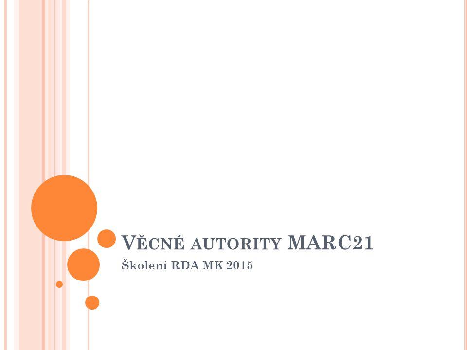 Věcné autority MARC21 Školení RDA MK 2015