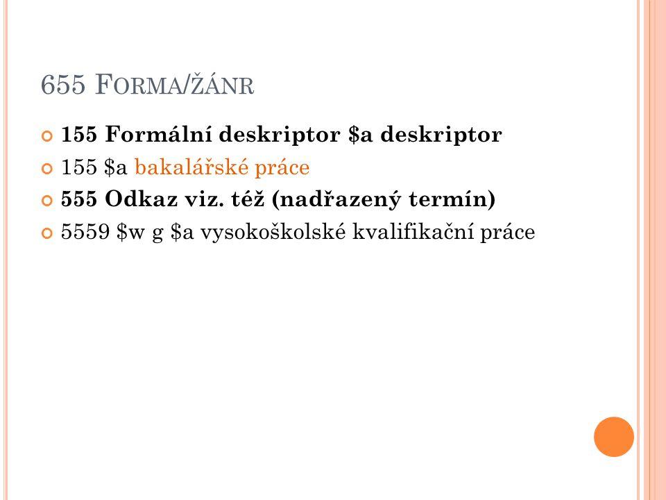 655 Forma/žánr 155 Formální deskriptor $a deskriptor