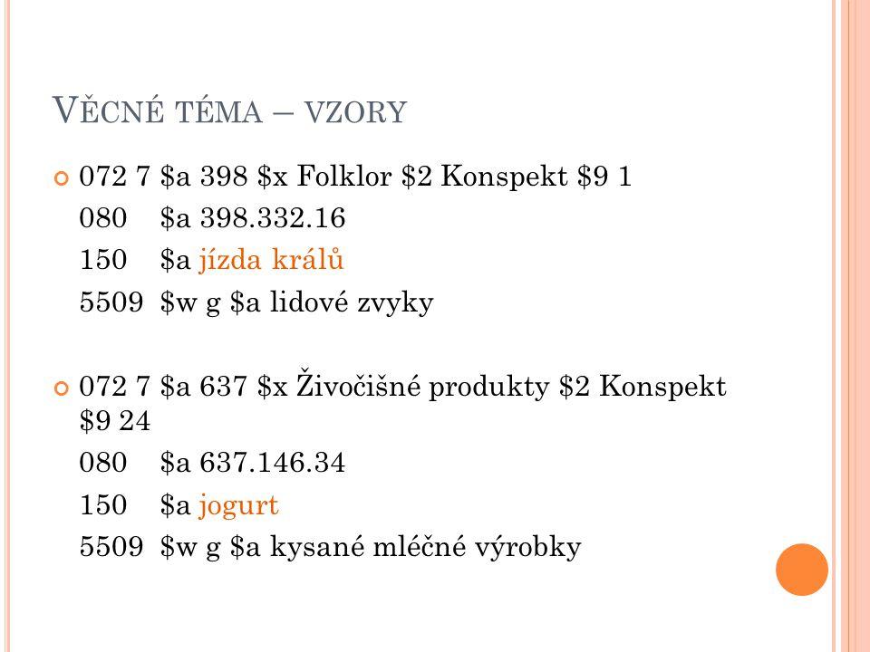Věcné téma – vzory 072 7 $a 398 $x Folklor $2 Konspekt $9 1