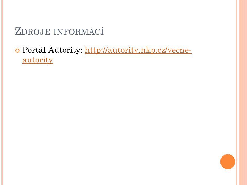 Zdroje informací Portál Autority: http://autority.nkp.cz/vecne- autority