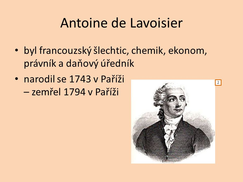 Antoine de Lavoisier byl francouzský šlechtic, chemik, ekonom, právník a daňový úředník.