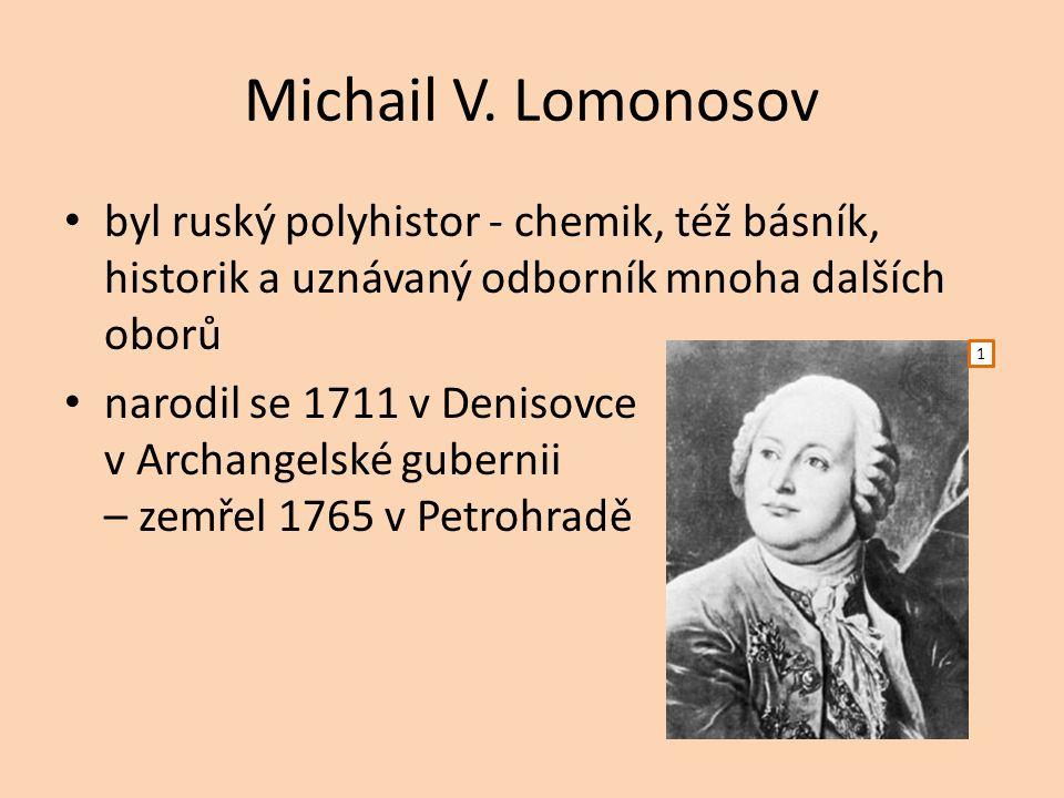 Michail V. Lomonosov byl ruský polyhistor - chemik, též básník, historik a uznávaný odborník mnoha dalších oborů.