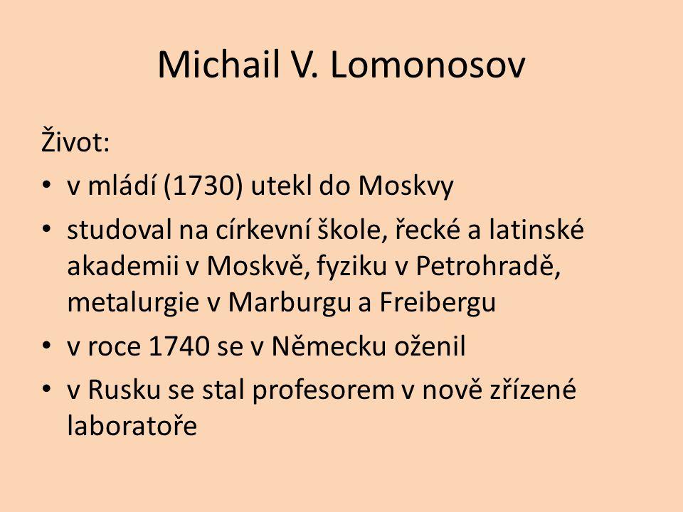 Michail V. Lomonosov Život: v mládí (1730) utekl do Moskvy
