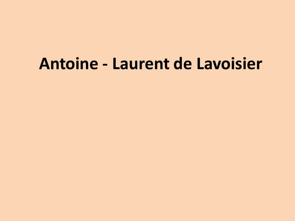 Antoine - Laurent de Lavoisier