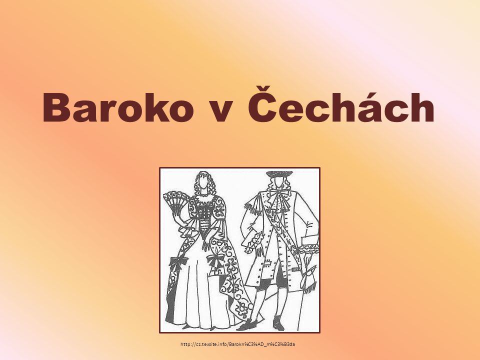 Baroko v Čechách http://cz.texsite.info/Barokn%C3%AD_m%C3%B3da