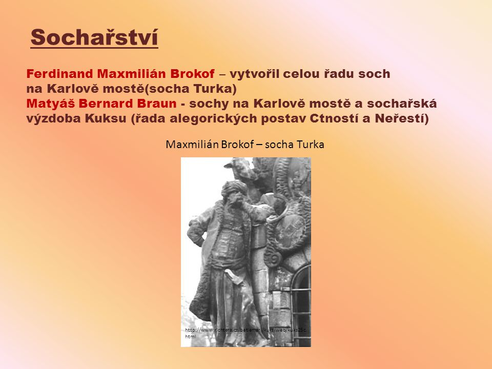 Sochařství Ferdinand Maxmilián Brokof – vytvořil celou řadu soch
