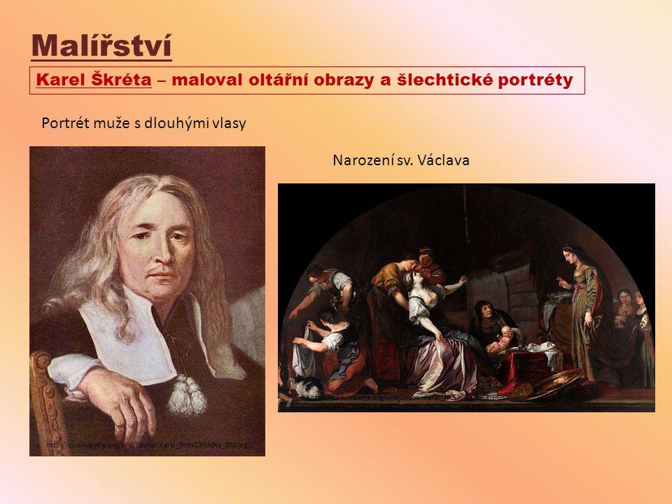 Malířství Karel Škréta – maloval oltářní obrazy a šlechtické portréty
