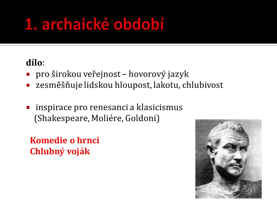 1. archaické období dílo: pro širokou veřejnost – hovorový jazyk