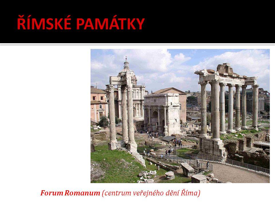 ŘÍMSKÉ PAMÁTKY Forum Romanum (centrum veřejného dění Říma)