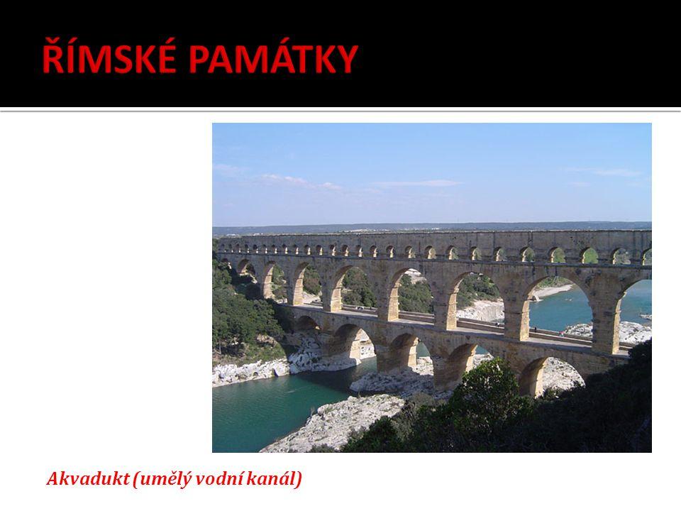 ŘÍMSKÉ PAMÁTKY Akvadukt (umělý vodní kanál)