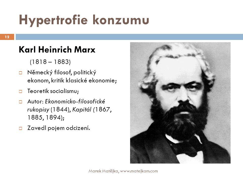 Hypertrofie konzumu Karl Heinrich Marx (1818 – 1883)
