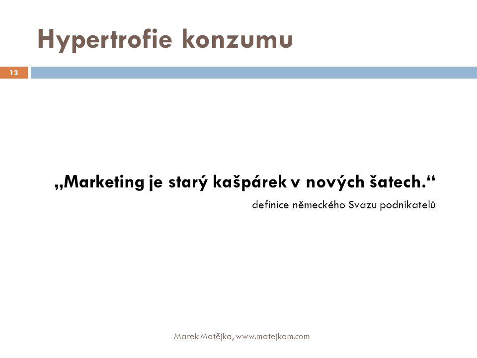 """Marketing je starý kašpárek v nových šatech."