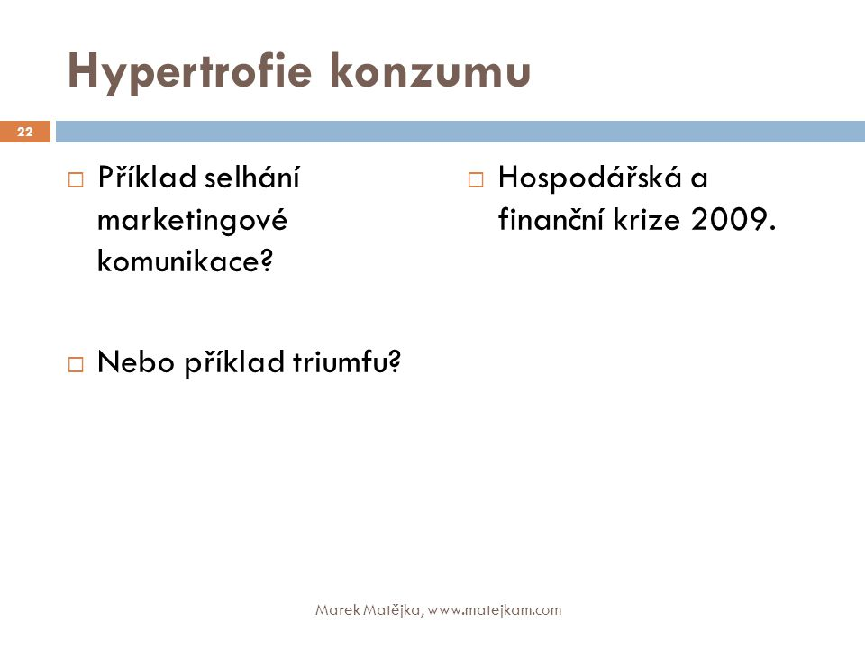 Hypertrofie konzumu Příklad selhání marketingové komunikace