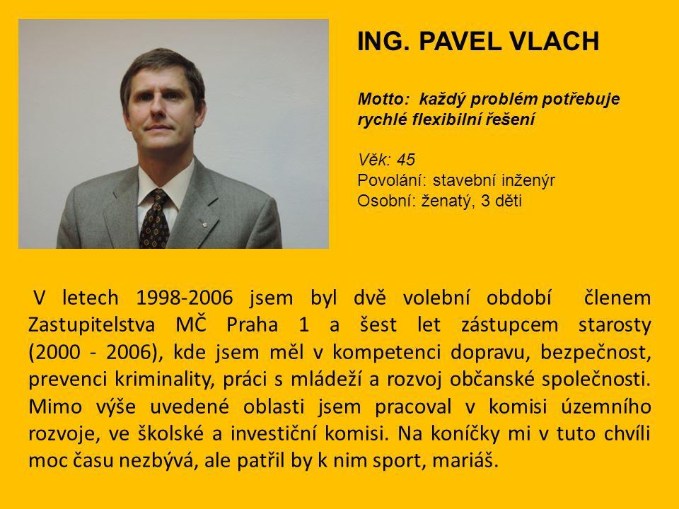 ING. PAVEL VLACH Motto: každý problém potřebuje rychlé flexibilní řešení. Věk: 45. Povolání: stavební inženýr.